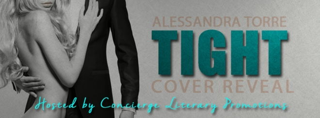 Alessandra Torre's TIGHT Cover Reveal Banner